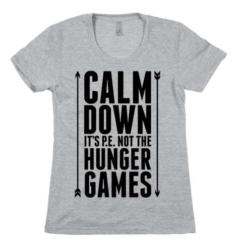 CALM DOWN. It's P.E. Not The Hunger Games Womens T-Shirt