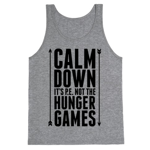 CALM DOWN. It's P.E. Not The Hunger Games Tank Top