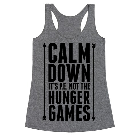 CALM DOWN. It's P.E. Not The Hunger Games Racerback Tank Top