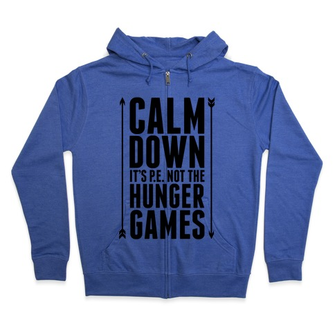 CALM DOWN. It's P.E. Not The Hunger Games Zip Hoodie
