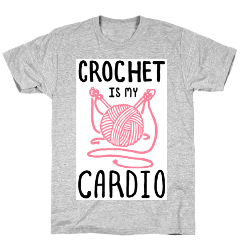 Crochet is my Cardio Mens/Unisex T-Shirt