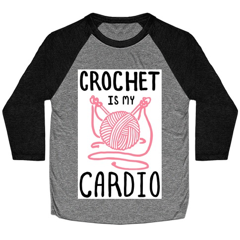 Crochet is my Cardio Baseball Tee