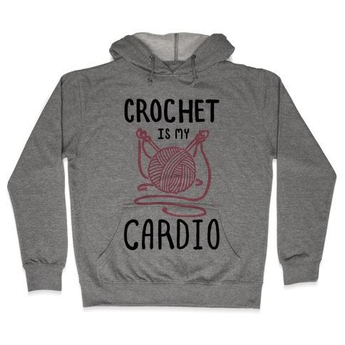 Crochet is my Cardio Hooded Sweatshirt