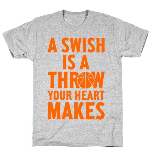 A Swish Is A Throw Your Heart Makes Mens T-Shirt