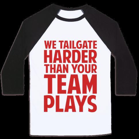 We Tailgate Hard Baseball Tee