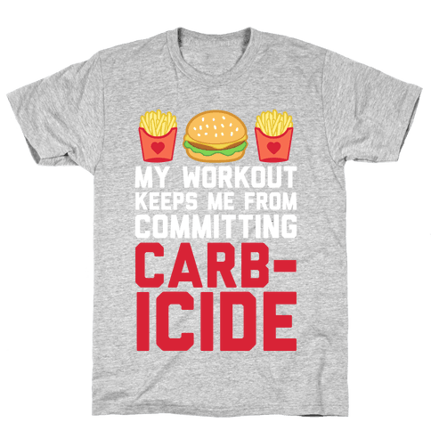 My Workout Keeps Me From Committing Carbicide