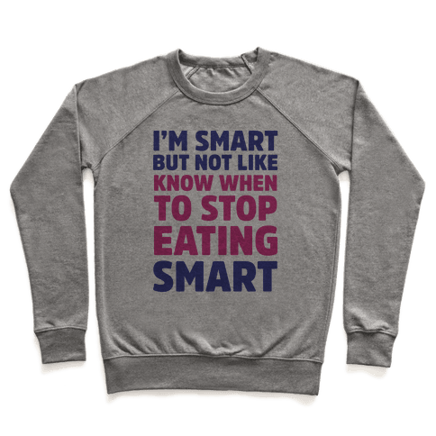 I'm Smart But Not Like 'Know when to Stop Eating' Smart Pullover