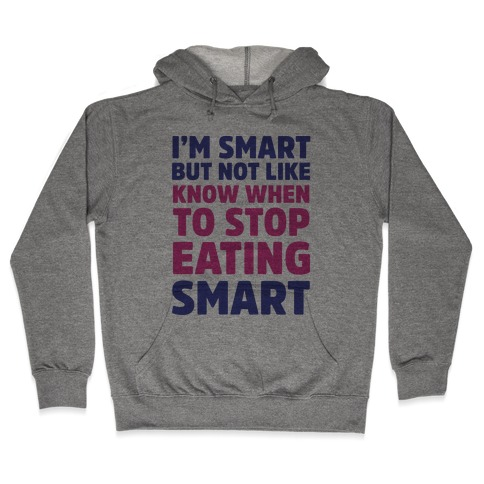 I'm Smart But Not Like 'Know when to Stop Eating' Smart Hooded Sweatshirt