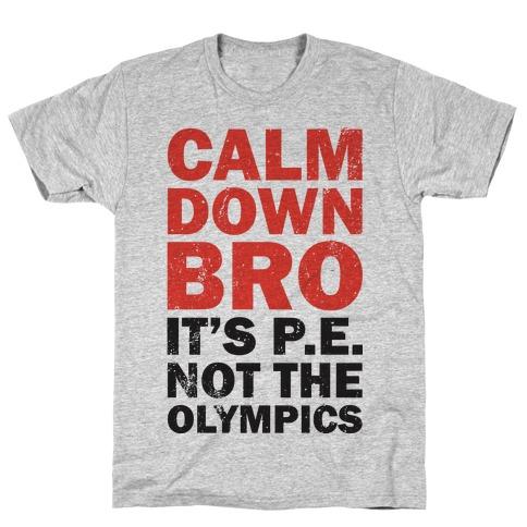 Calm Down Bro (It's P.E. Not The Olympics) T-Shirt