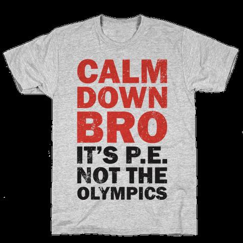 Calm Down Bro (It's P.E. Not The Olympics) Mens T-Shirt