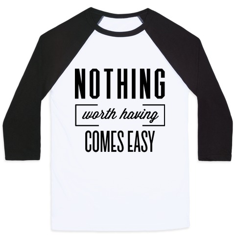 Nothing Worth Having Baseball Tee