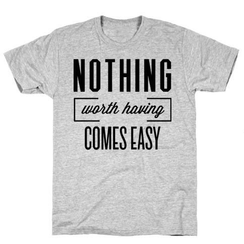 Nothing Worth Having Mens T-Shirt