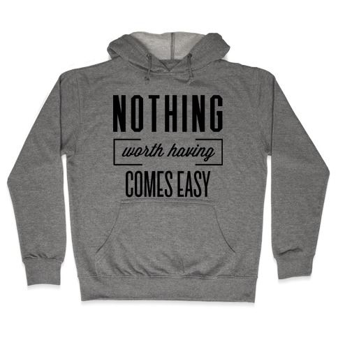 Nothing Worth Having Hooded Sweatshirt
