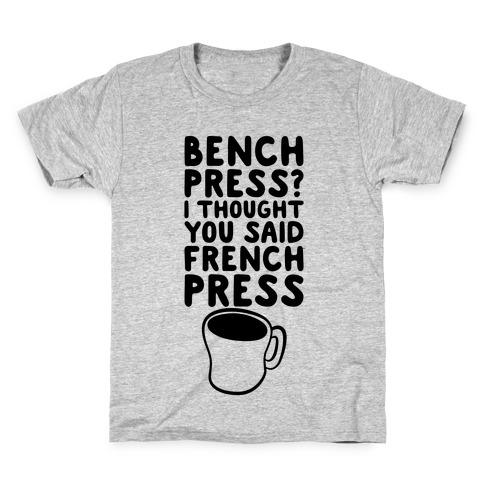 Bench Press? I Thought You Said French Press Kids T-Shirt