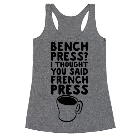 Bench Press? I Thought You Said French Press Racerback Tank Top