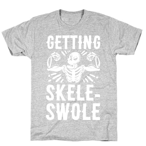 Getting Skele-Swole T-Shirt