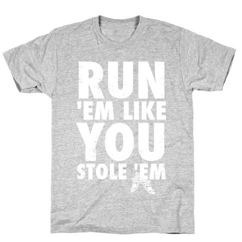Run 'Em Like You Stole 'Em Mens T-Shirt