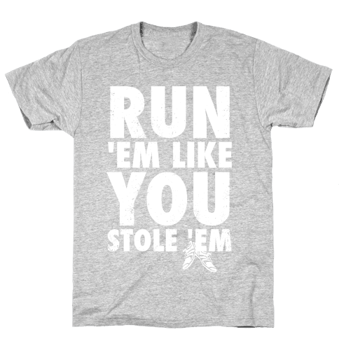 Run 'Em Like You Stole 'Em Mens T-Shirt
