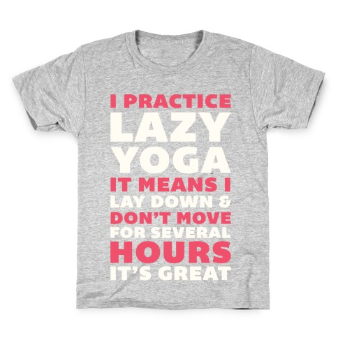 I Practice Lazy Yoga It Means I Lay Down & Don't Move Kids T-Shirt