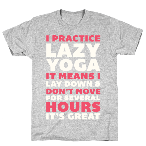 I Practice Lazy Yoga It Means I Lay Down & Don't Move Mens T-Shirt