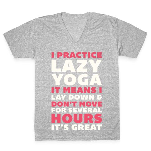 I Practice Lazy Yoga It Means I Lay Down & Don't Move V-Neck Tee Shirt