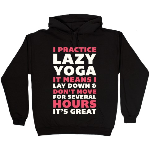 I Practice Lazy Yoga It Means I Lay Down & Don't Move Hooded Sweatshirt