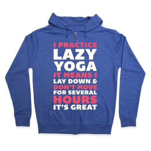 I Practice Lazy Yoga It Means I Lay Down & Don't Move Zip Hoodie