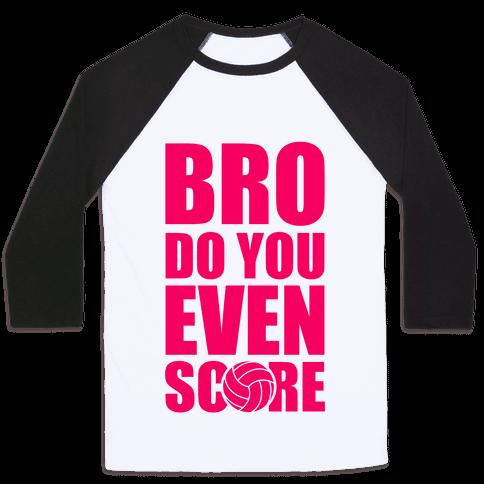 Bro Do You Even Score (Volleyball) Baseball Tee