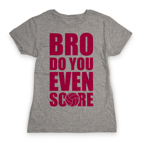 Bro Do You Even Score (Volleyball) Womens T-Shirt