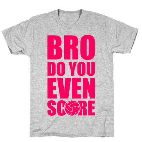 Bro Do You Even Score (Volleyball) T-Shirt