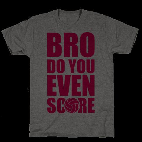Bro Do You Even Score (Volleyball)