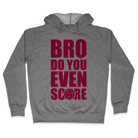 Bro Do You Even Score (Volleyball) Hooded Sweatshirt