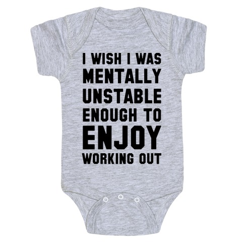 I Wish I Was Mentally Unstable Enough To Enjoy Working Out Baby Onesy