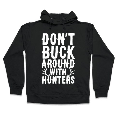 Don't Buck Around With Hunters Hooded Sweatshirt