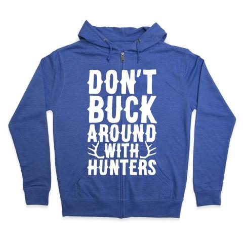 Don't Buck Around With Hunters Zip Hoodie