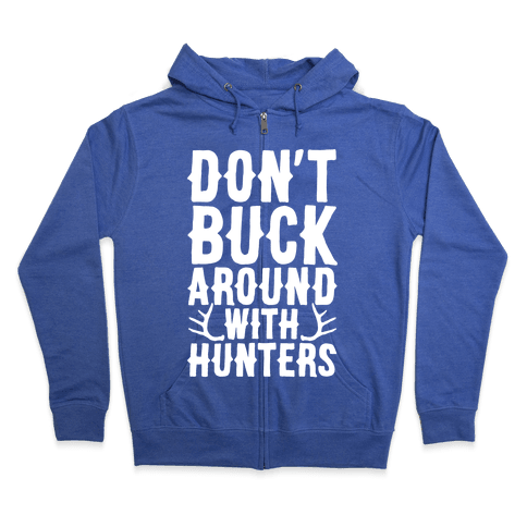Don't Buck Around With Hunters Zip Hoodie