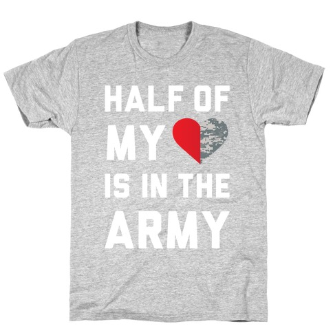 Half My Heart Is In The Army (Army Tank) T-Shirt