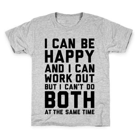 I Can Be Happy And I Can Work Out Kids T-Shirt