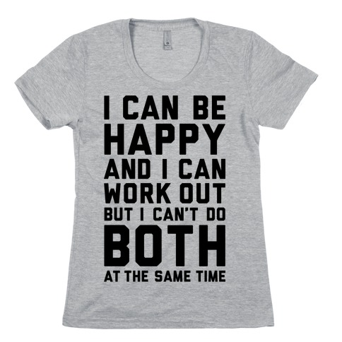 I Can Be Happy And I Can Work Out Womens T-Shirt