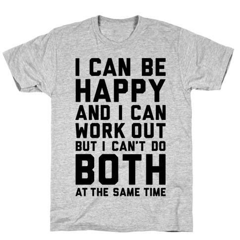 I Can Be Happy And I Can Work Out T-Shirt