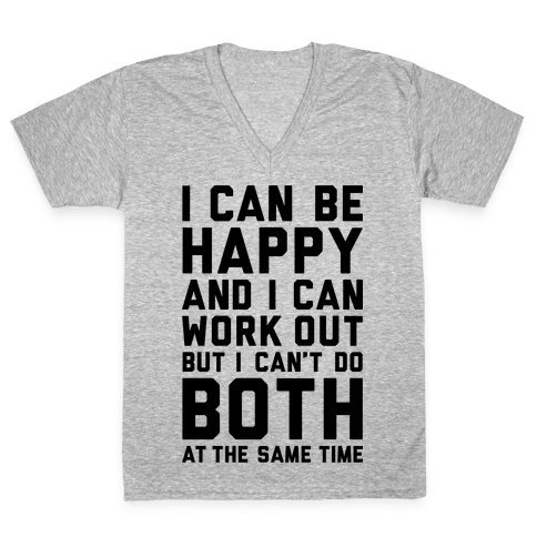 I Can Be Happy And I Can Work Out V-Neck Tee Shirt