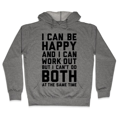 I Can Be Happy And I Can Work Out Hooded Sweatshirt