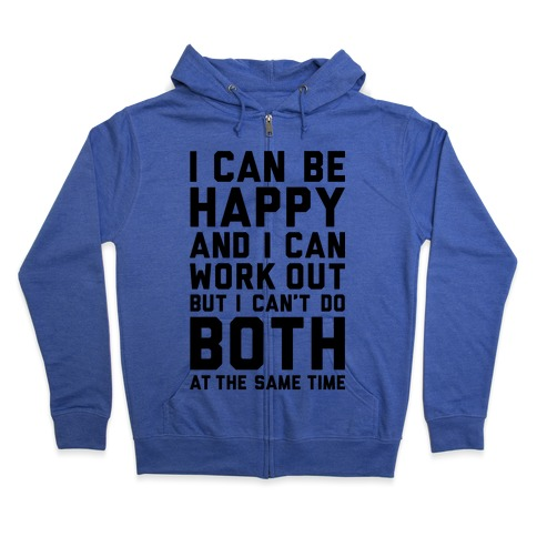 I Can Be Happy And I Can Work Out Zip Hoodie