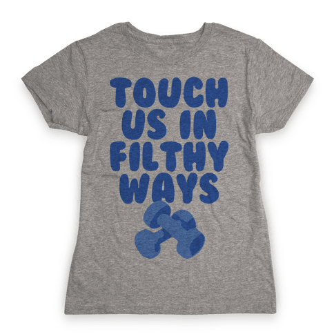 Touch Us in Filthy Ways Womens T-Shirt