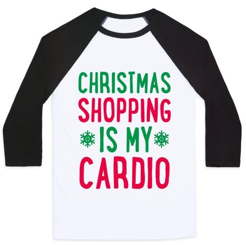 Christmas Shopping Is My Cardio Baseball Tee