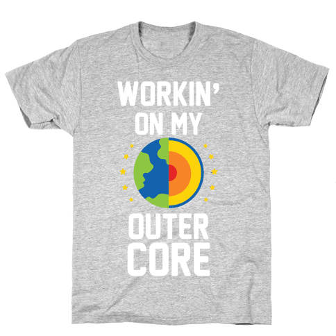 Workin' On My Outer Core Mens T-Shirt