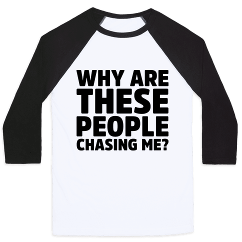 Why Are These People Chasing Me? Baseball Tee