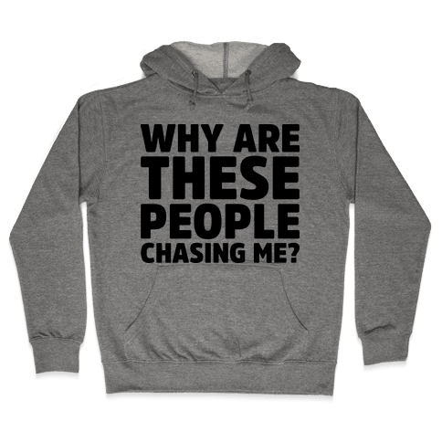 Why Are These People Chasing Me? Hooded Sweatshirt