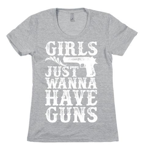 Girls Just Wanna Have Guns Womens T-Shirt
