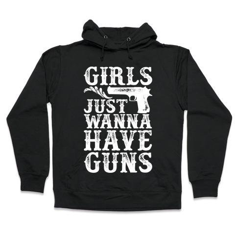 Girls Just Wanna Have Guns Hooded Sweatshirt